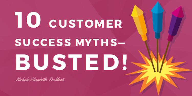 10 Customer Success Myths - Busted!