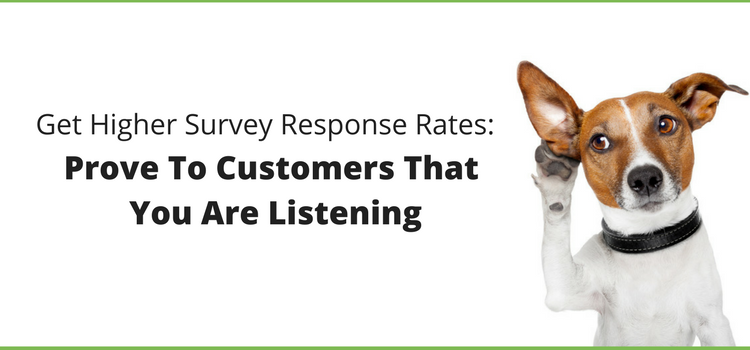Want Higher Survey Response Rates- Prove to Customers That You Are Listening