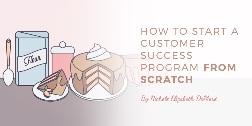 How to Start a Customer Success Program from Scratch