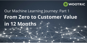 Wootric Machine Learning Journey