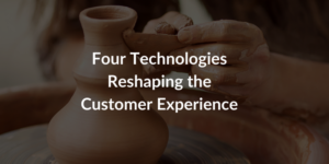 Four Technologies Reshaping CX Feature Image